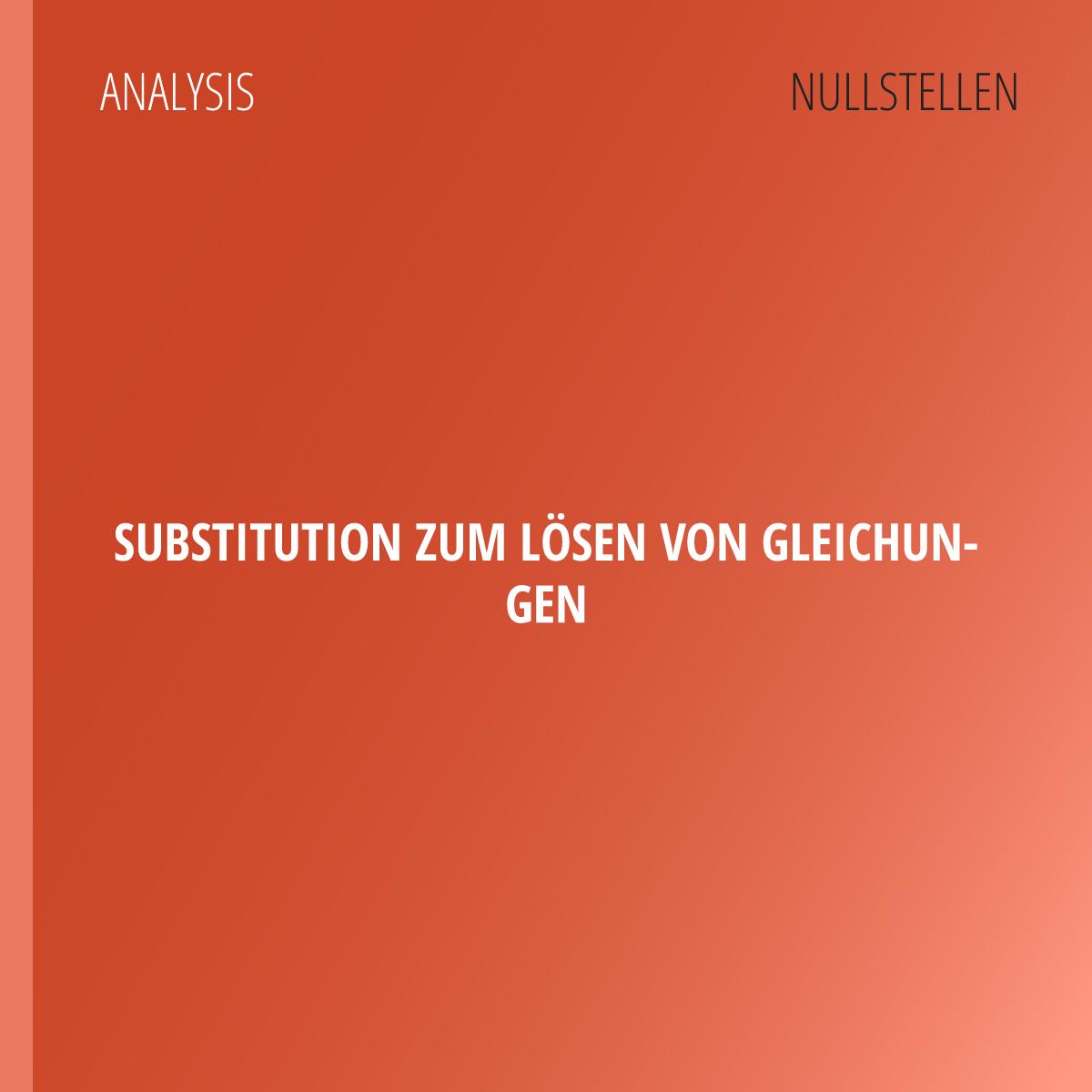 Substitution — Gleichungen lösen | abiturma