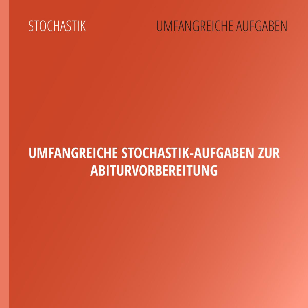 Umfangreiche Stochastik-Aufgaben zur Abiturvorbereitung | abiturma